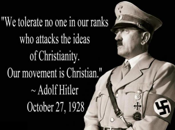 Hitler on Nazi: We accept no one in our ranks who attacks the ideas of Christianity.